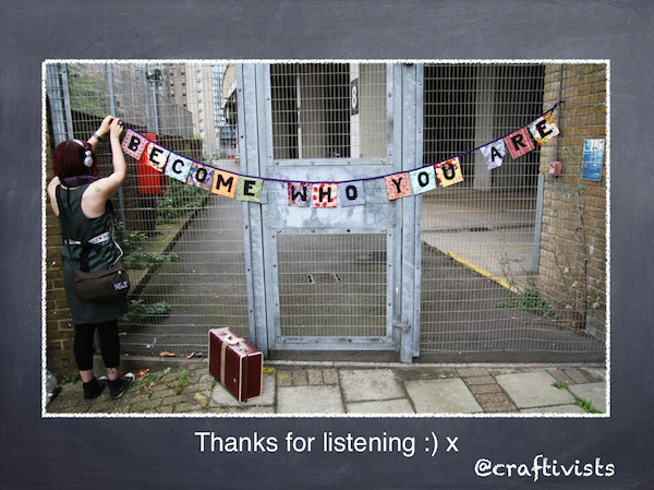 I always like to end with this image of bunting I made (that's me on the left!:s) photographed by Robin Prime. It's a call to action for all of us to think about how we can be our best selfs to help not harm the world